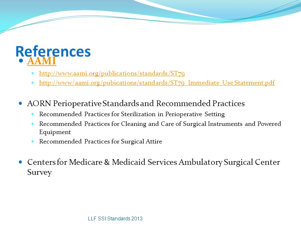 References AAMI http://www.aami.org/publications/standards/ST79 http://www/aami.org/pubications/standards/ST79_Immediate Use Statement.pdf AORN Periop