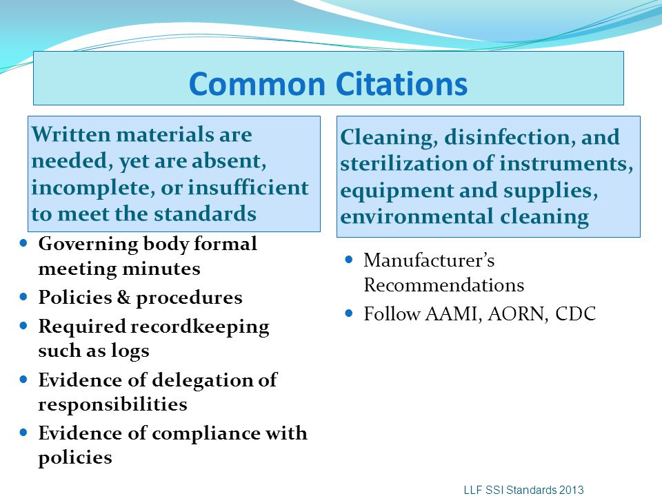 Common Citations Written materials are needed, yet are absent, incomplete, or insufficient to meet the standards Cleaning, disinfection, and steriliza