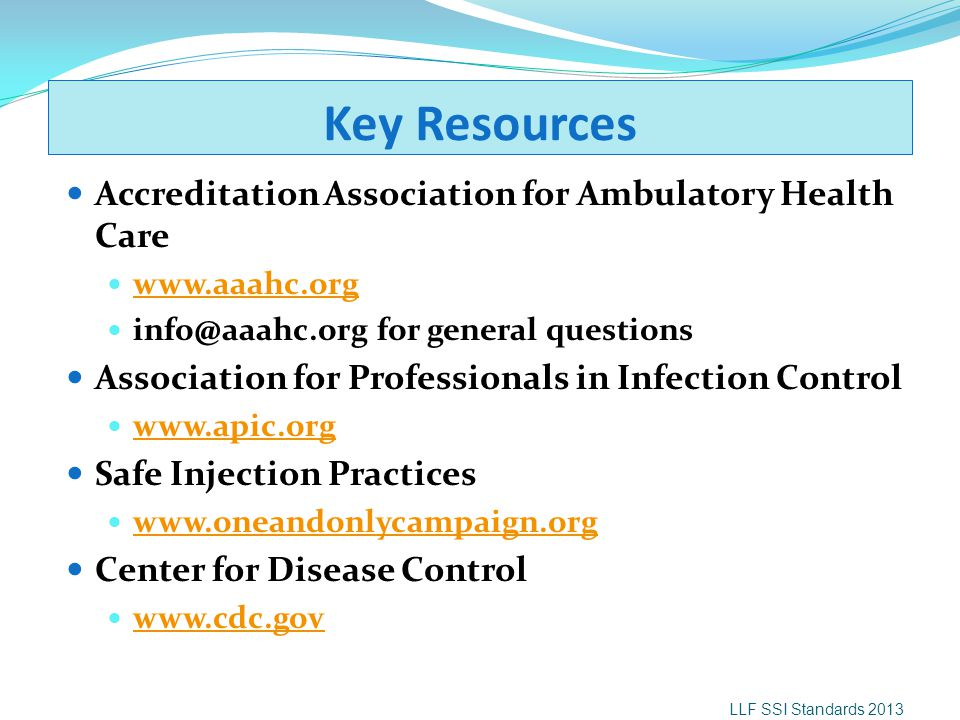 Key Resources Accreditation Association for Ambulatory Health Care www.aaahc.org info@aaahc.org for general questions Association for Professionals in