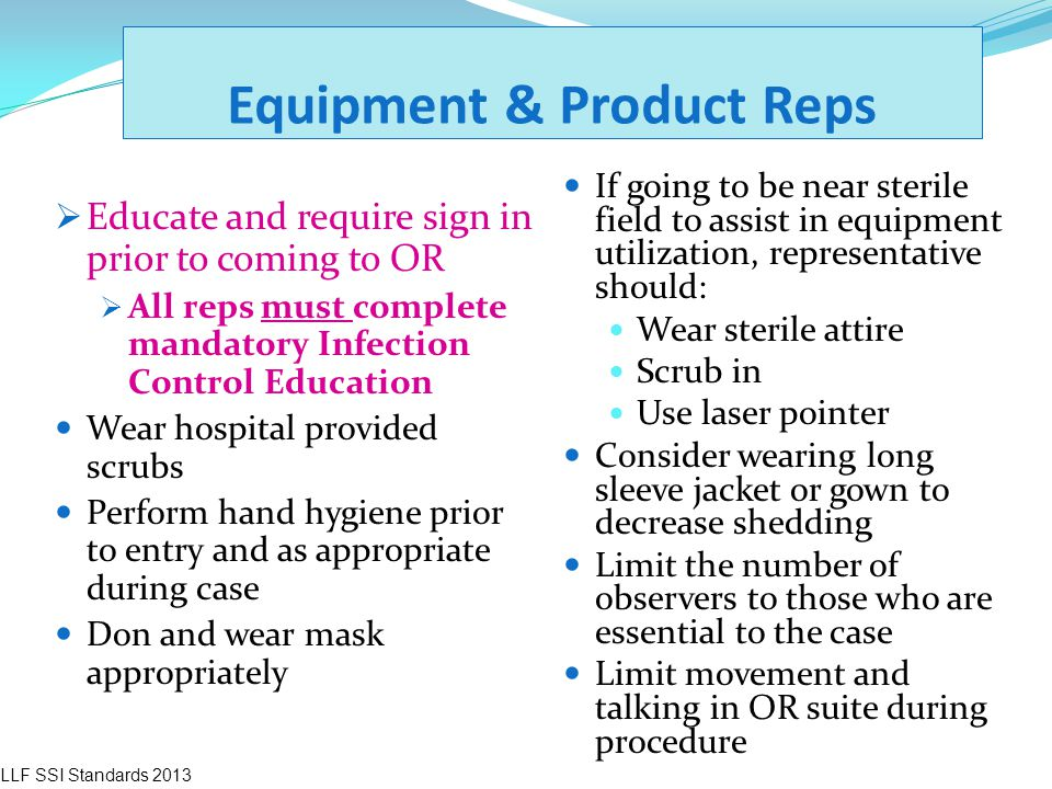 Equipment & Product Reps  Educate and require sign in prior to coming to OR  All reps must complete mandatory Infection Control Education Wear hospi