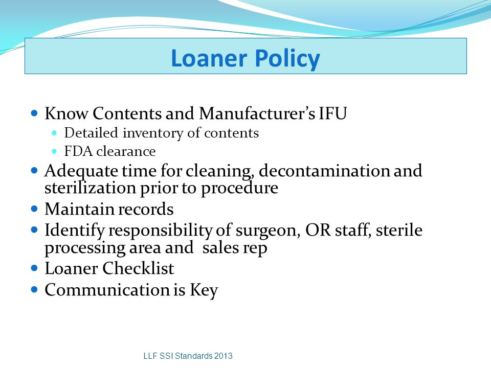 Loaner Policy Know Contents and Manufacturer's IFU Detailed inventory of contents FDA clearance Adequate time for cleaning, decontamination and steril