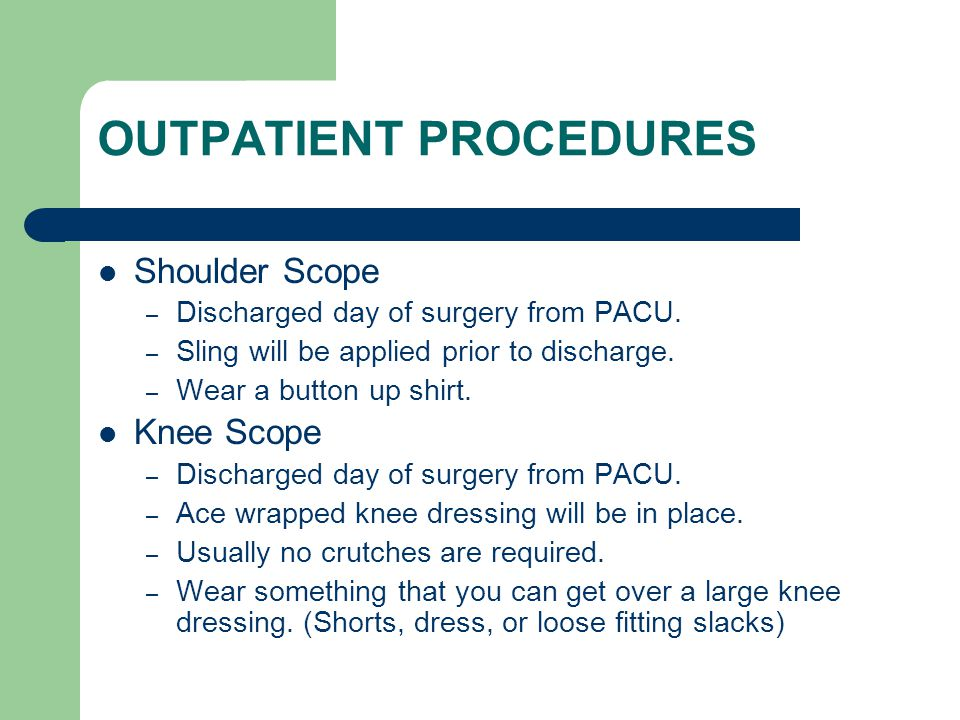 OUTPATIENT PROCEDURES Shoulder Scope – Discharged day of surgery from PACU.