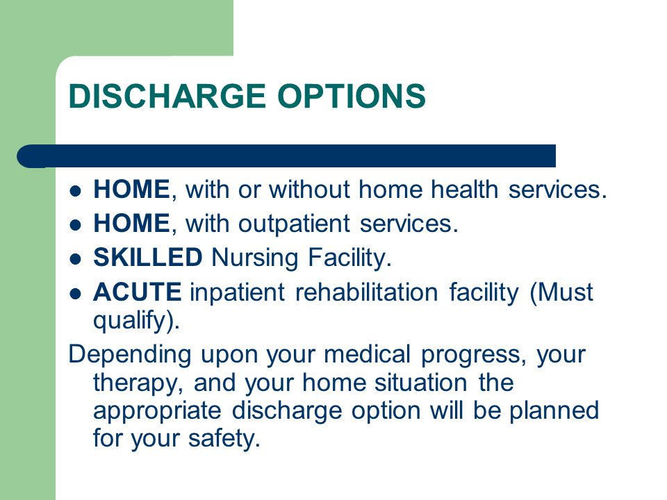 DISCHARGE OPTIONS HOME, with or without home health services.