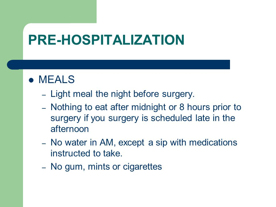 PRE-HOSPITALIZATION MEALS – Light meal the night before surgery.