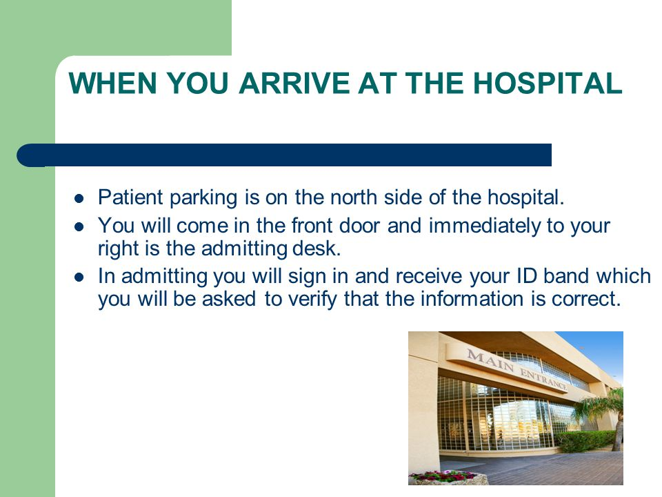 WHEN YOU ARRIVE AT THE HOSPITAL Patient parking is on the north side of the hospital.