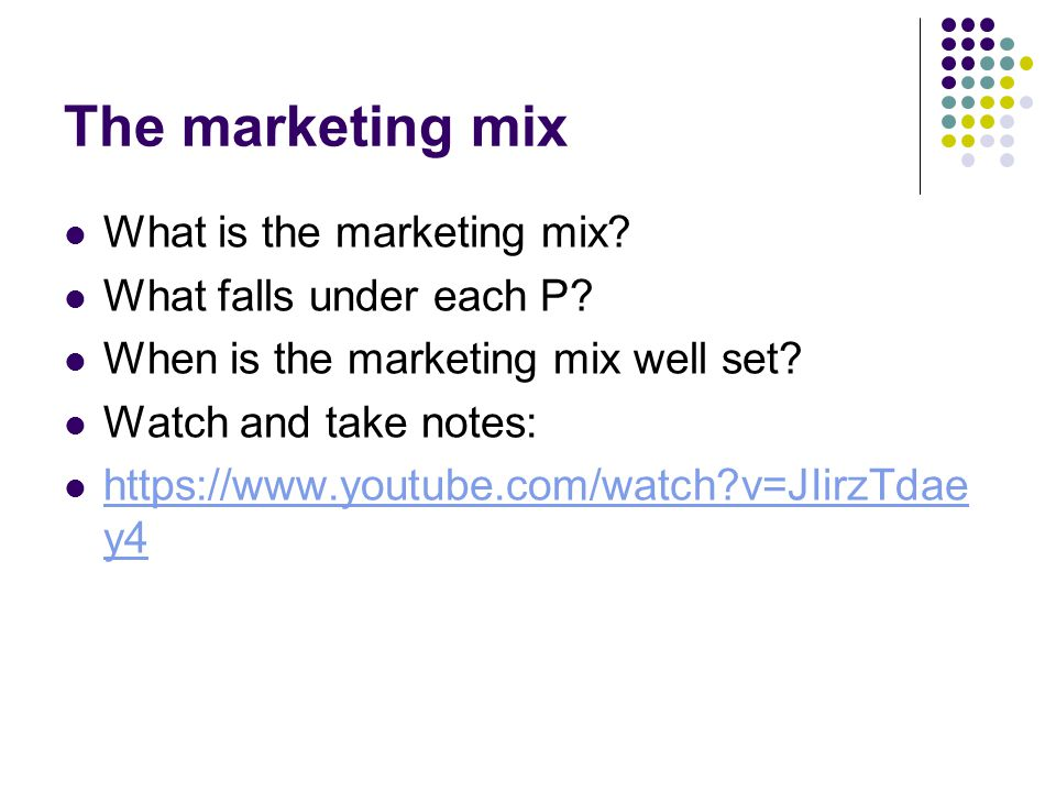 The marketing mix What is the marketing mix. What falls under each P.