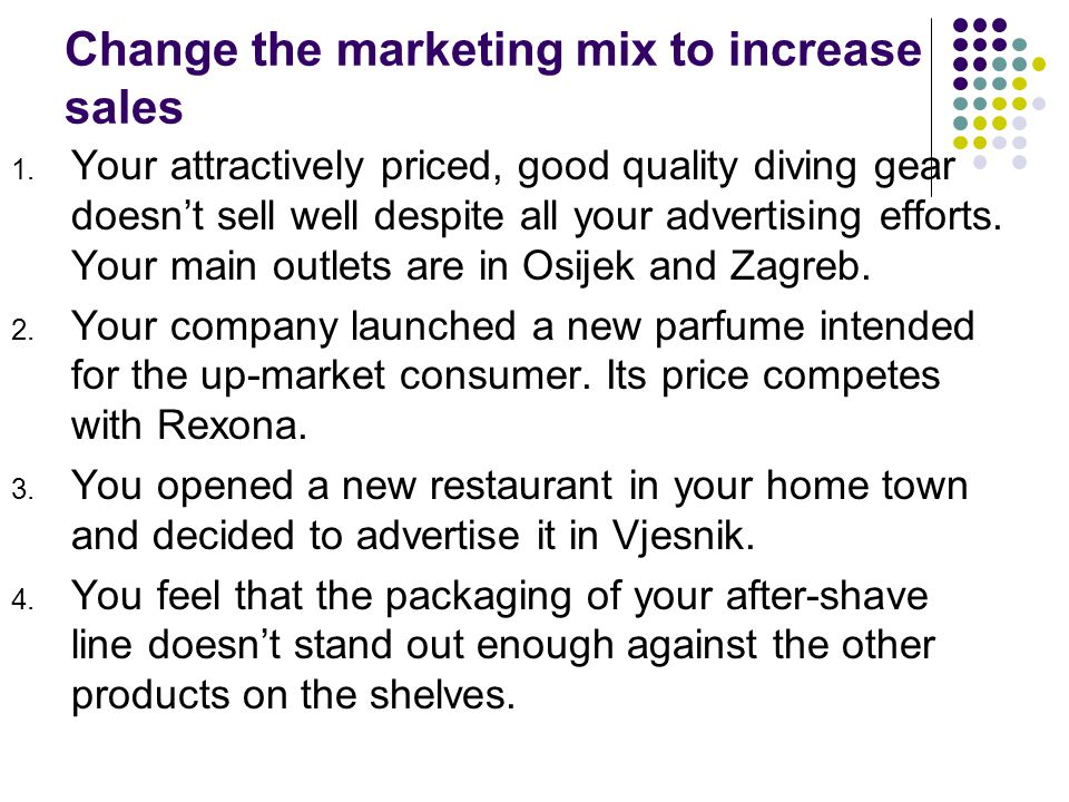 Change the marketing mix to increase sales 1.