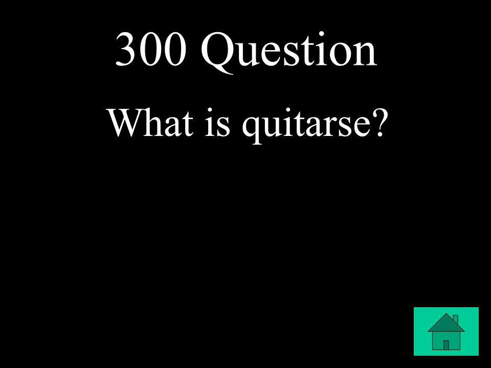 300 Question What is quitarse
