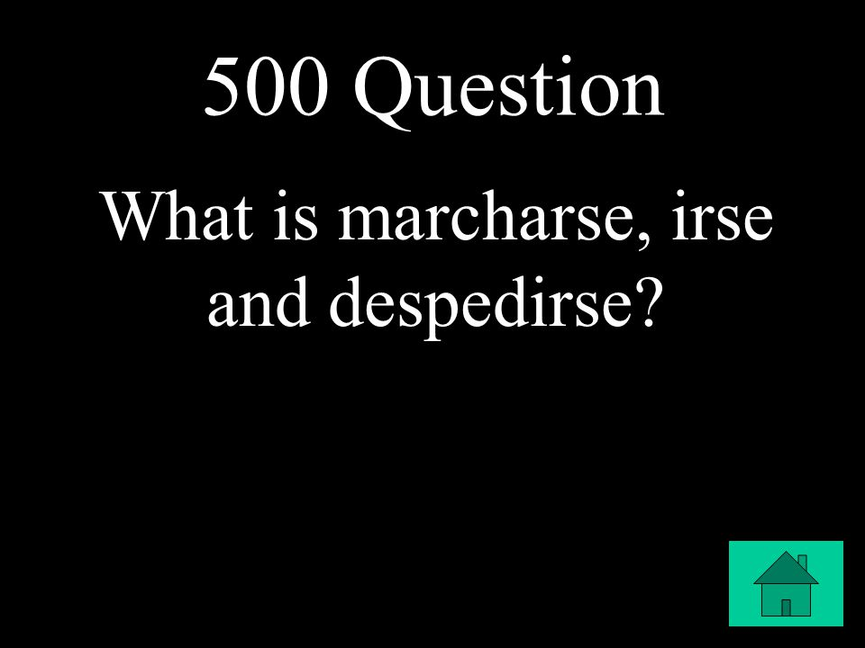 500 Question What is marcharse, irse and despedirse