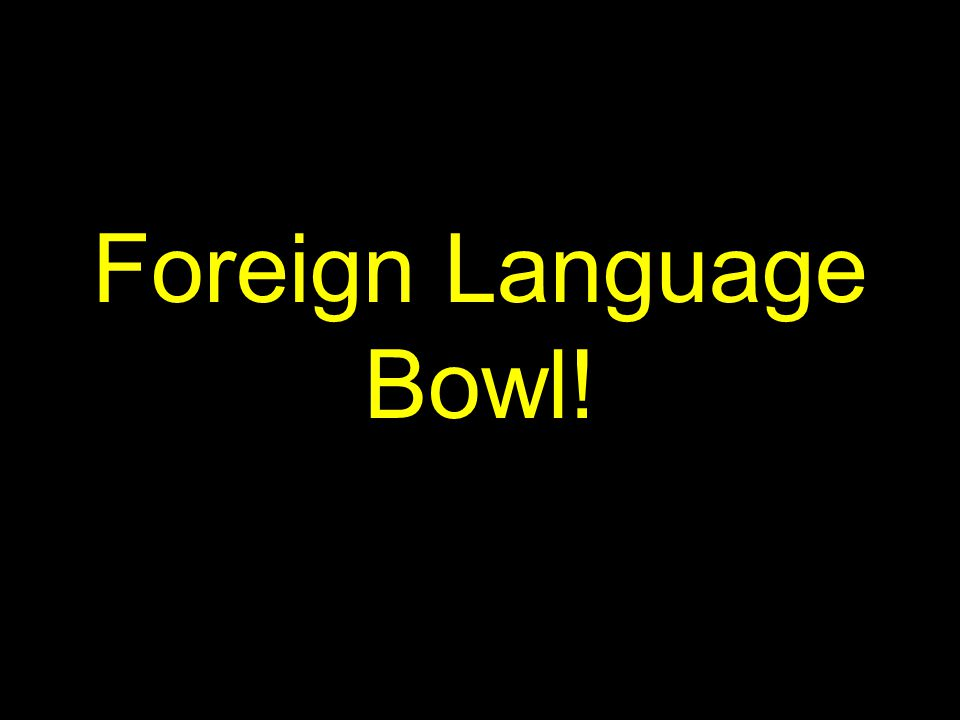 Foreign Language Bowl!