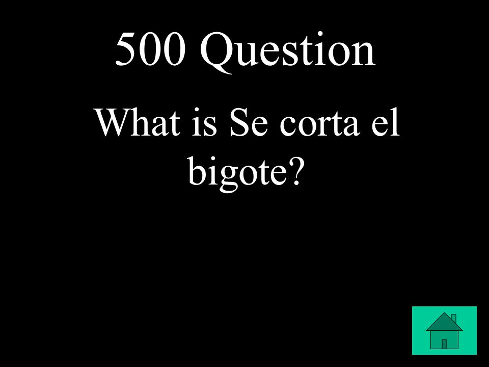500 Question What is Se corta el bigote?