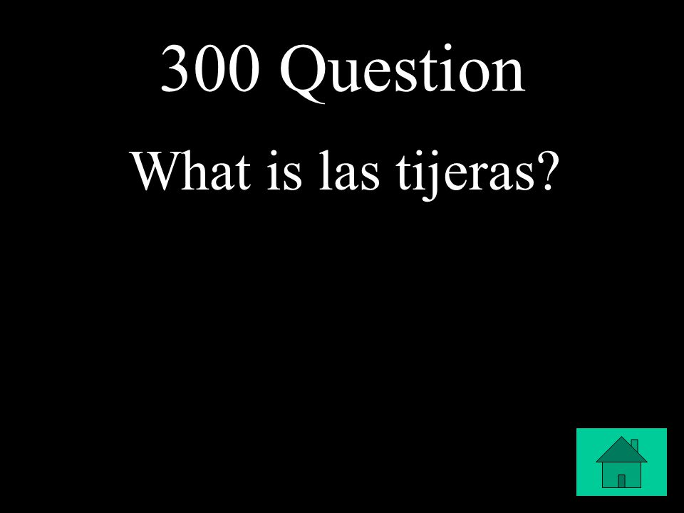 300 Question What is las tijeras