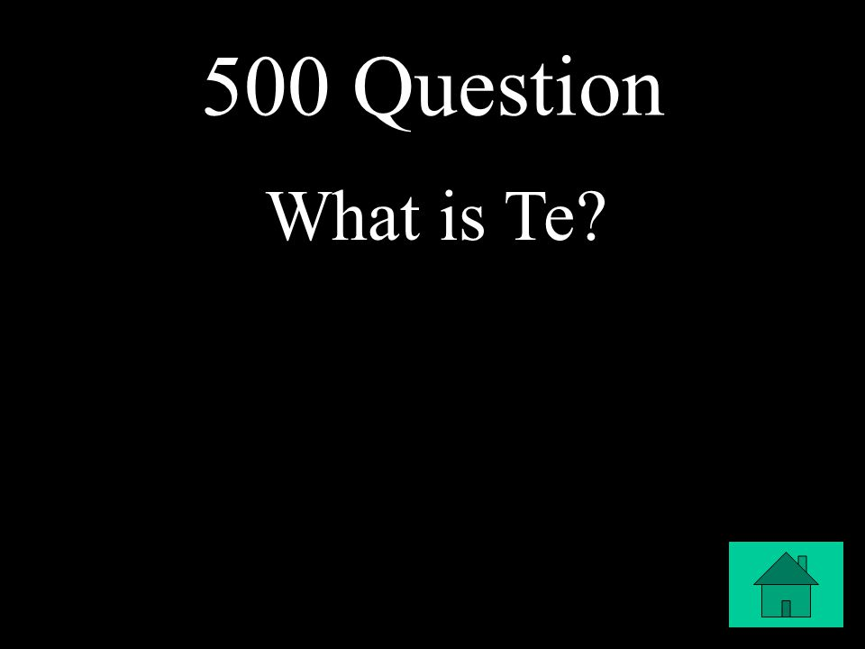 500 Question What is Te