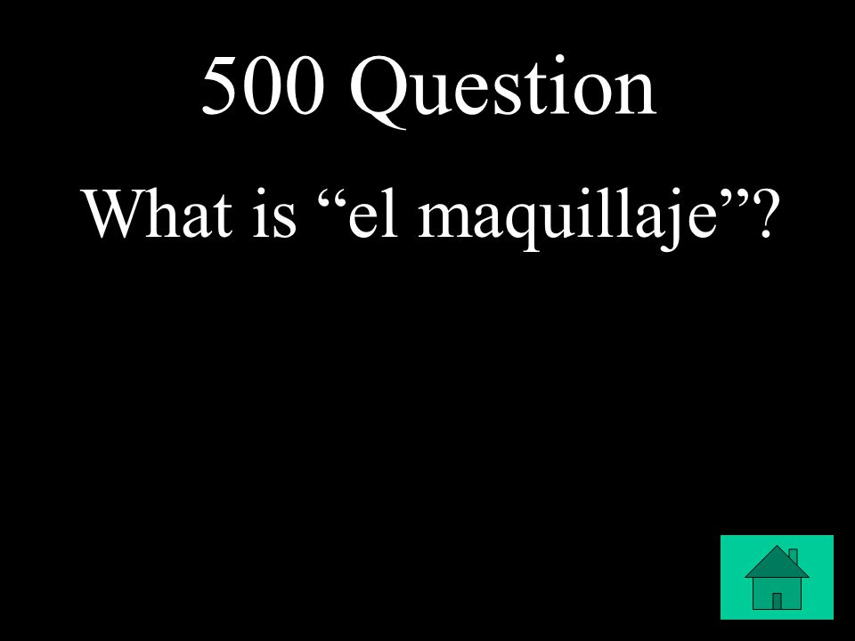 500 Question What is el maquillaje