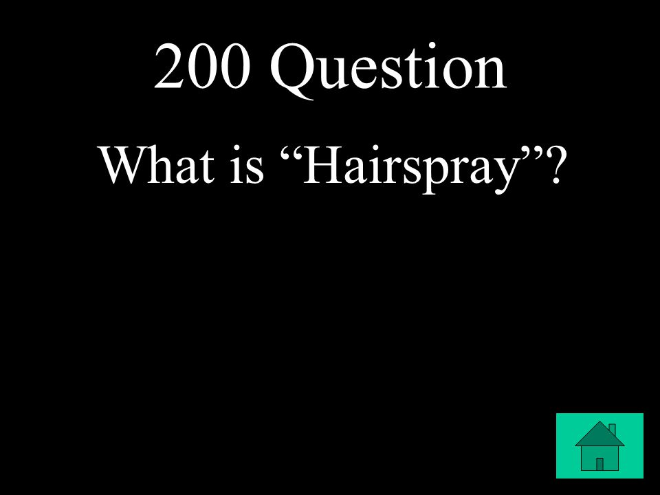 200 Question What is Hairspray