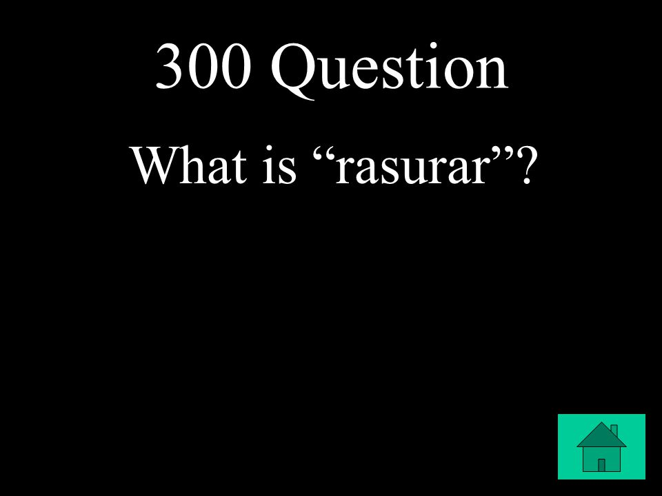 "300 Question What is ""rasurar""?"