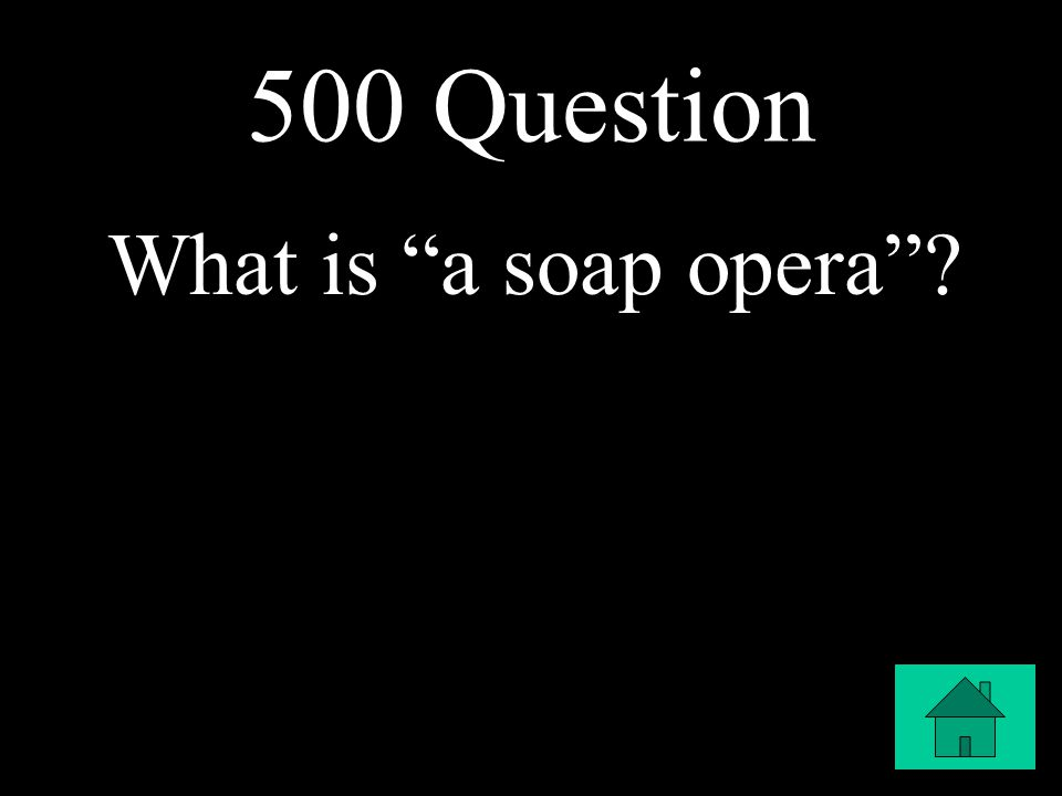 500 Question What is a soap opera