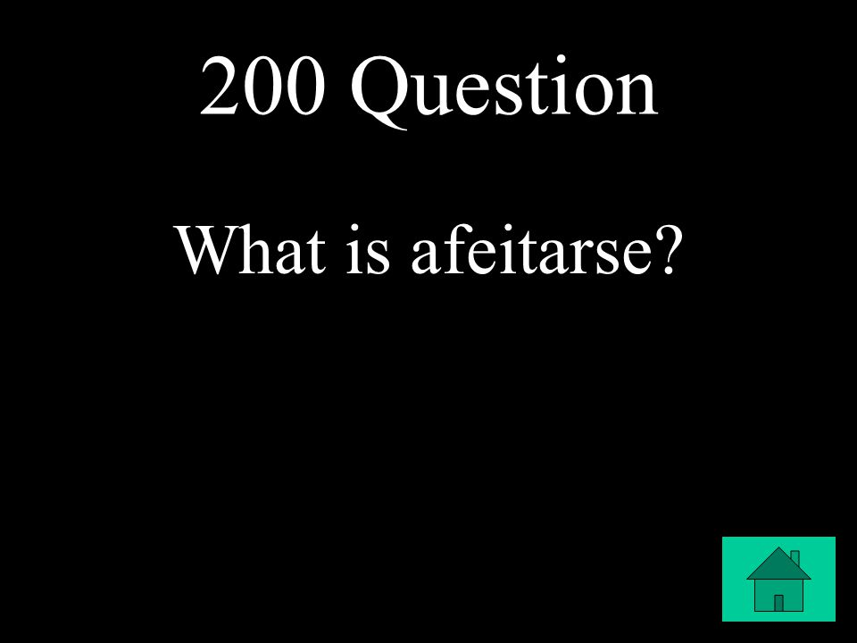 200 Question What is afeitarse