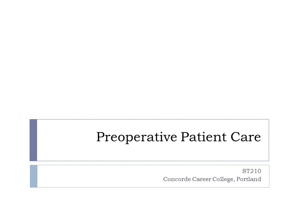 Preoperative Patient Care Routine Patient Preparation  Psychological - usually occurs prior to admission to the health care facility  Physiological - usually begins upon admission to the health care facility