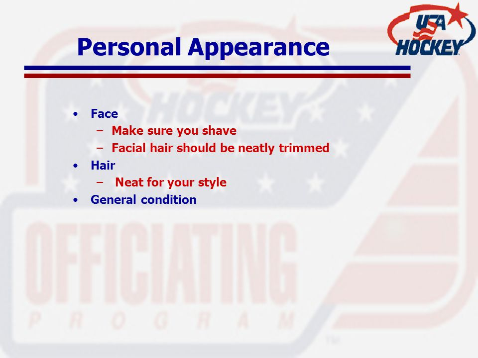 Personal Appearance Face –Make sure you shave –Facial hair should be neatly trimmed Hair – Neat for your style General condition