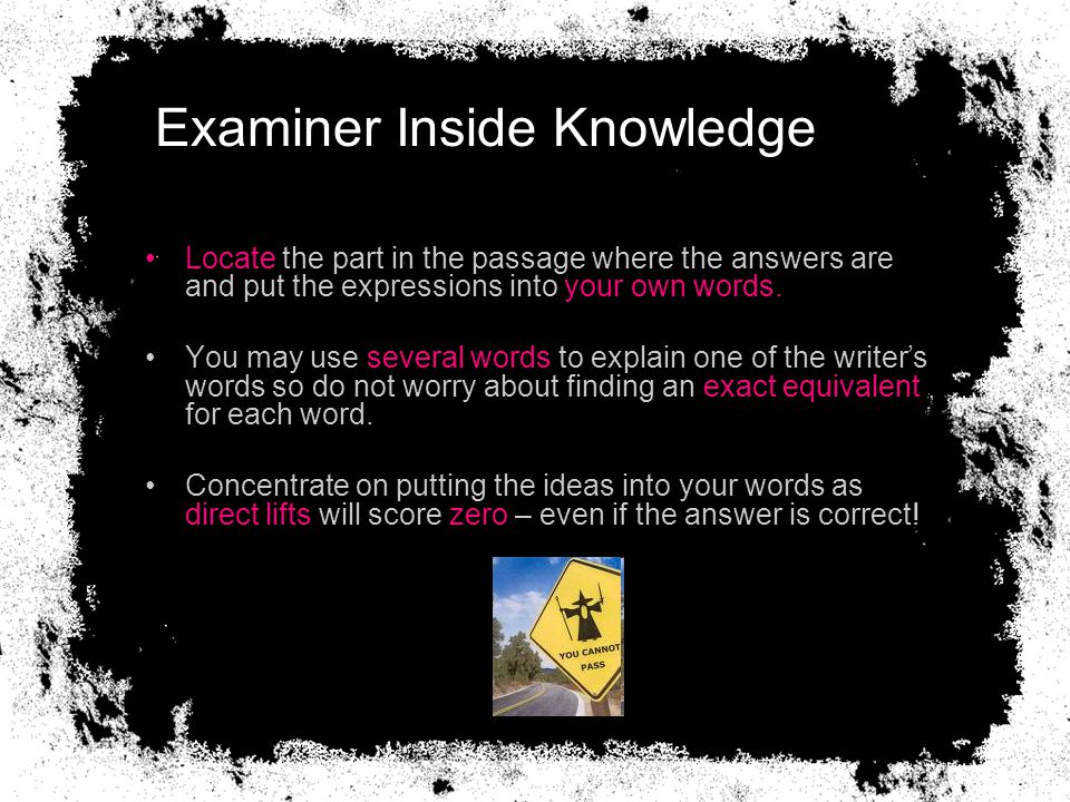 Examiner Inside Knowledge Locate the part in the passage where the answers are and put the expressions into your own words.