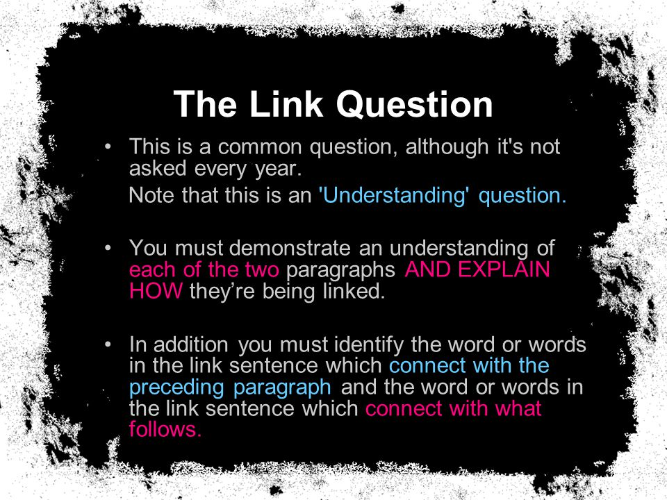The Link Question This is a common question, although it's not asked every year. Note that this is an 'Understanding' question. You must demonstrate a