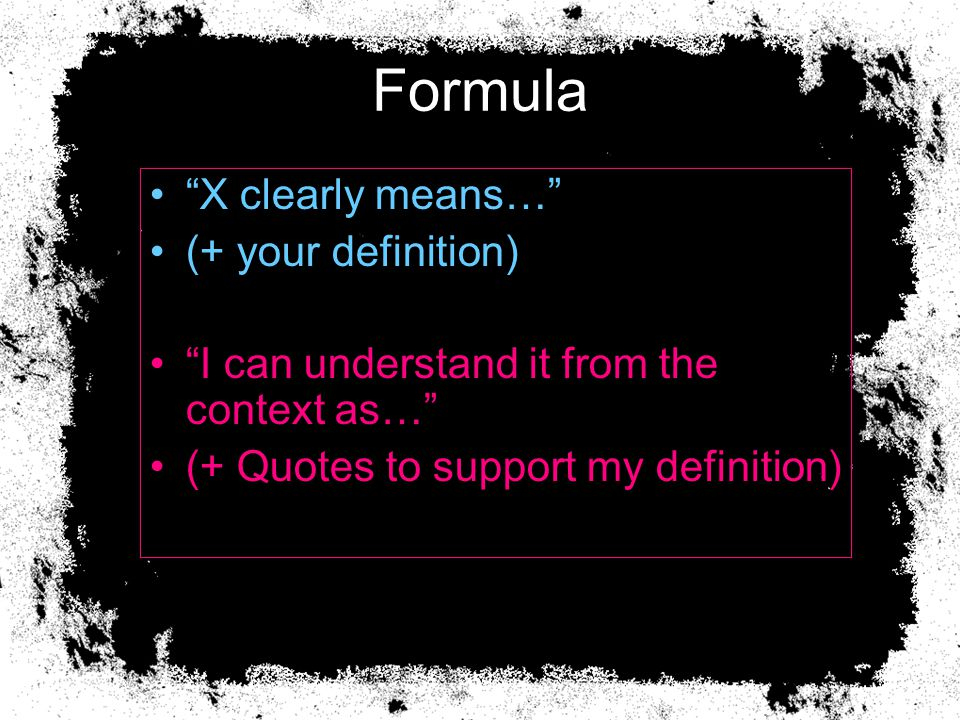 "Formula ""X clearly means…"" (+ your definition) ""I can understand it from the context as…"" (+ Quotes to support my definition)"