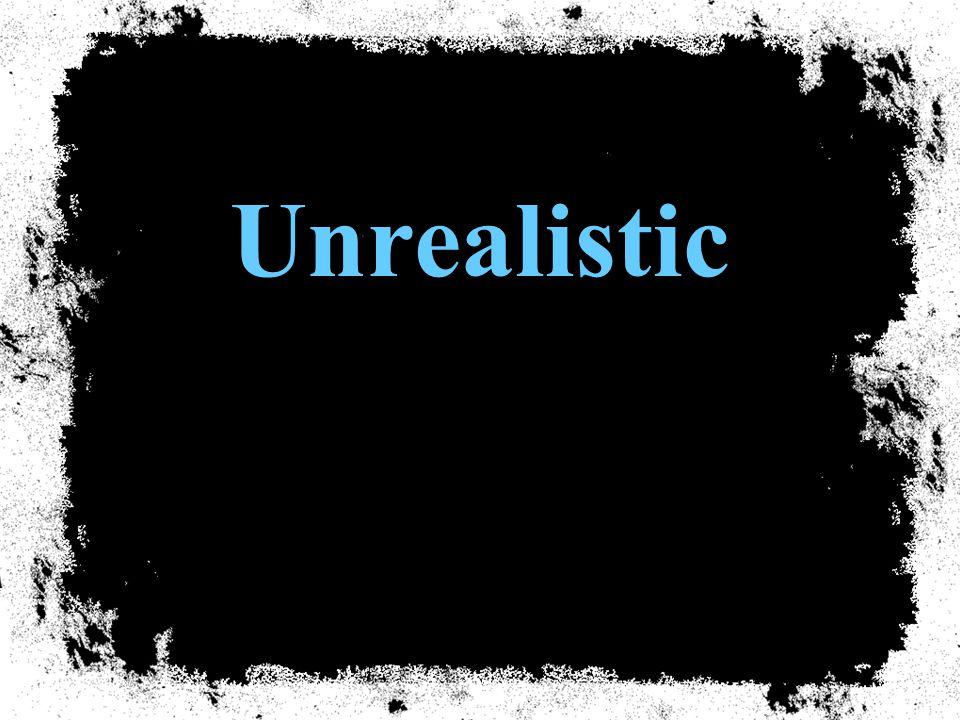 Unrealistic