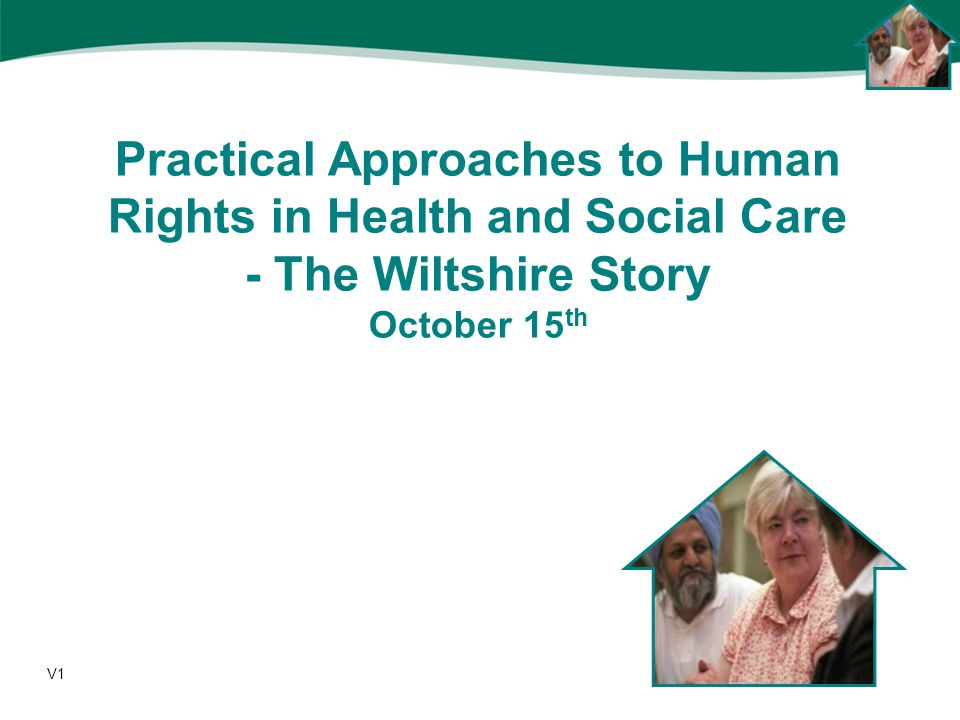 Practical Approaches to Human Rights in Health and Social Care - The Wiltshire Story October 15 th V1