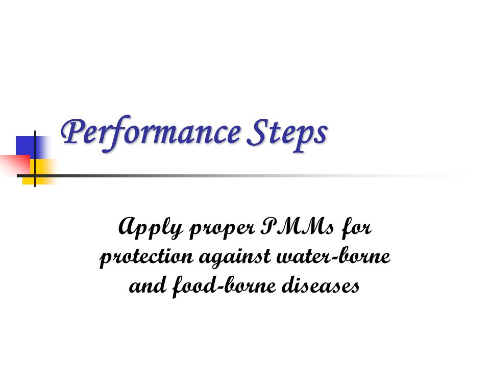 Performance Steps Apply proper PMMs for protection against water-borne and food-borne diseases