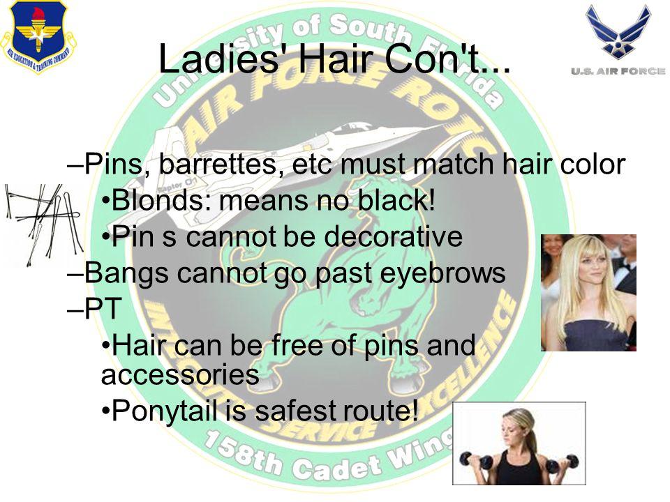 Ladies Hair Con t... –Pins, barrettes, etc must match hair color Blonds: means no black.