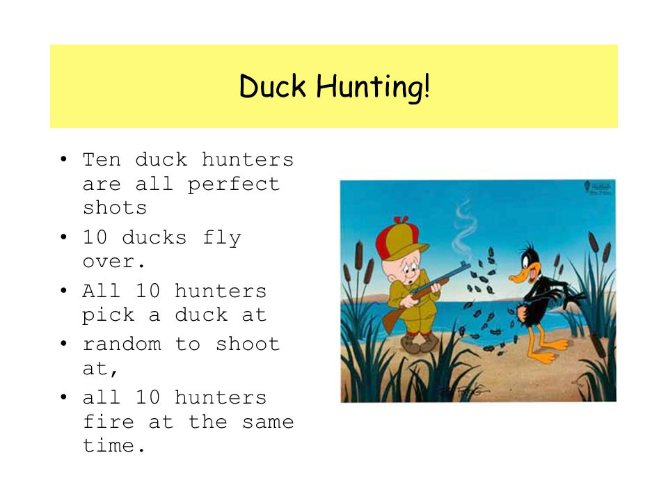 Duck Hunting.Ten duck hunters are all perfect shots 10 ducks fly over.
