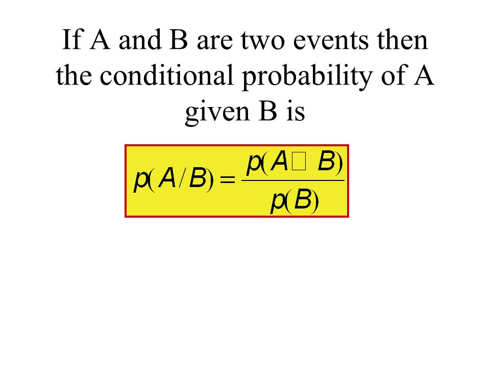 If A and B are two events then the conditional probability of A given B is