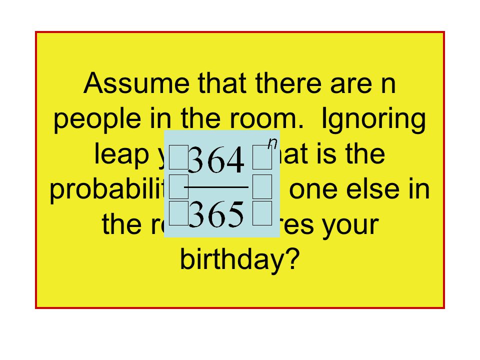 Assume that there are n people in the room.