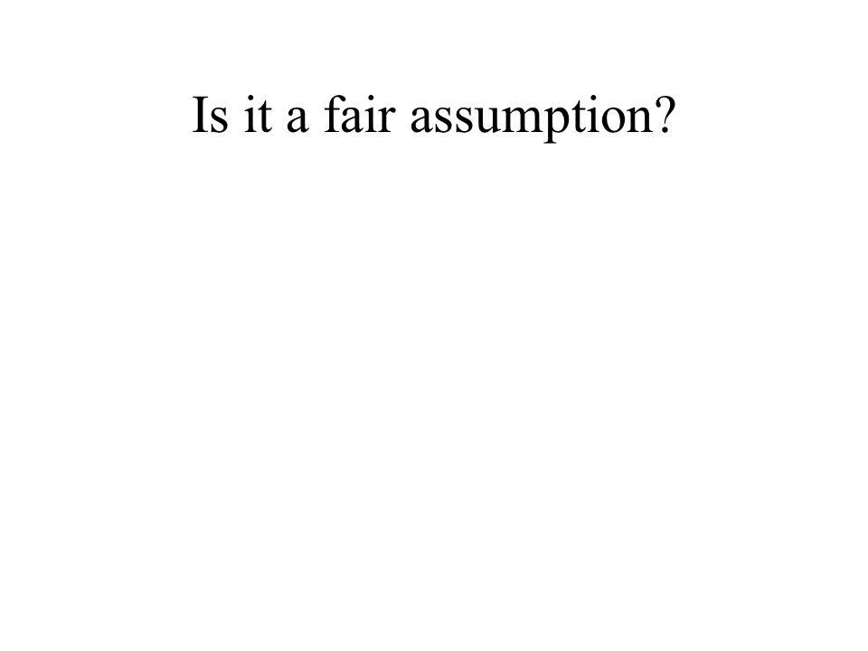 Is it a fair assumption?