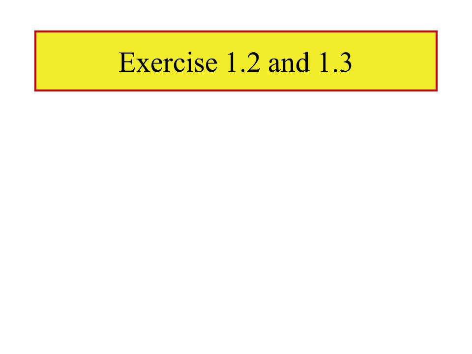 Exercise 1.2 and 1.3