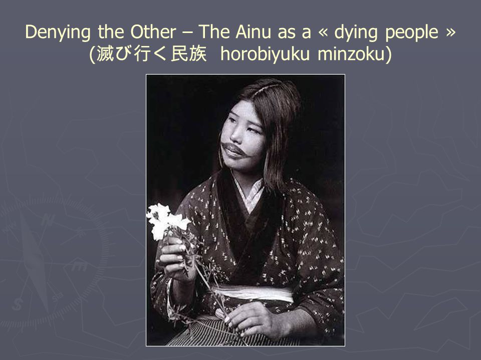 Denying the Other – The Ainu as a « dying people » ( 滅び行く民族 horobiyuku minzoku)