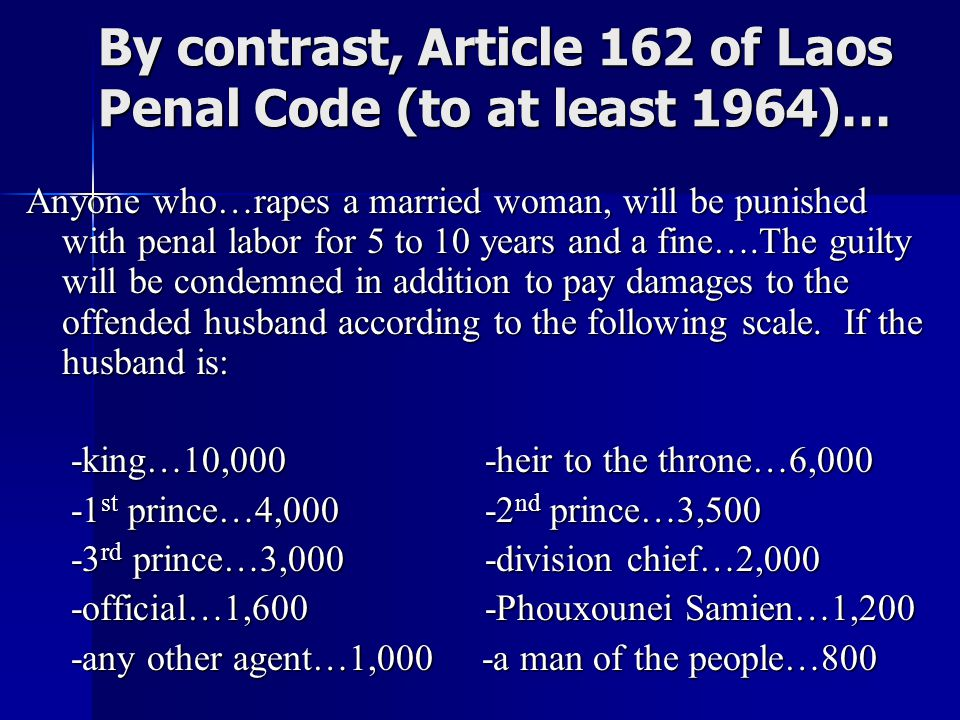 By contrast, Article 162 of Laos Penal Code (to at least 1964)… Anyone who…rapes a married woman, will be punished with penal labor for 5 to 10 years