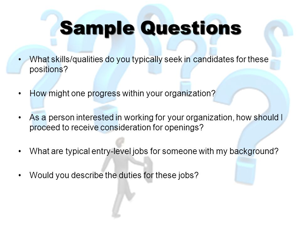Sample Questions What skills/qualities do you typically seek in candidates for these positions.