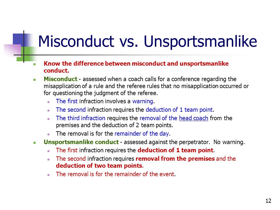 Misconduct vs. Unsportsmanlike Know the difference between misconduct and unsportsmanlike conduct.