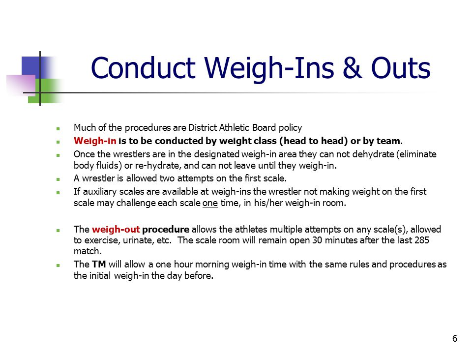 Conduct Weigh-Ins & Outs Much of the procedures are District Athletic Board policy Weigh-in is to be conducted by weight class (head to head) or by team.