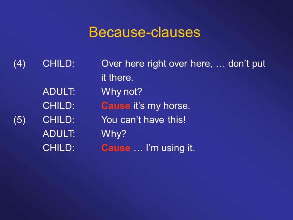 Because-clauses (4)CHILD:Over here right over here, … don't put it there.