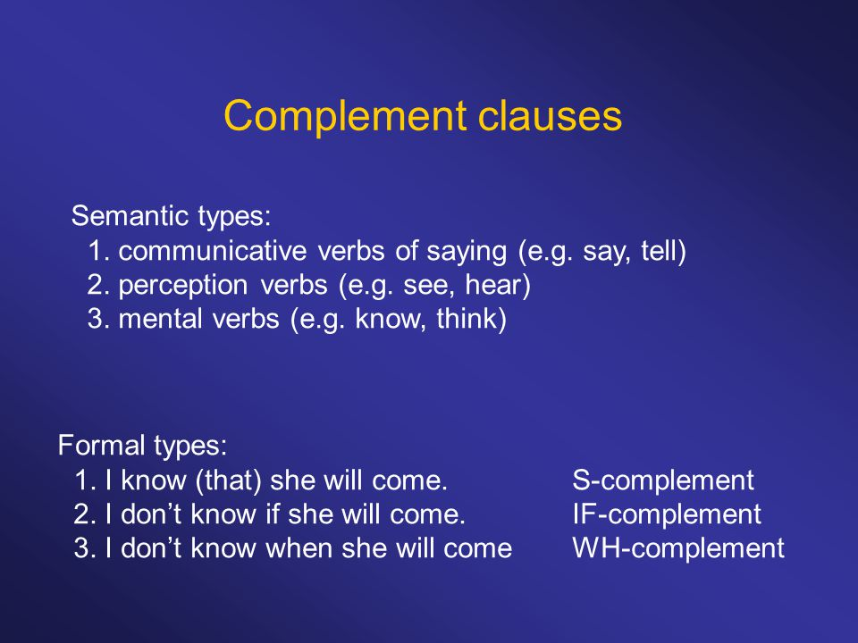 Complement clauses Semantic types: 1. communicative verbs of saying (e.g.