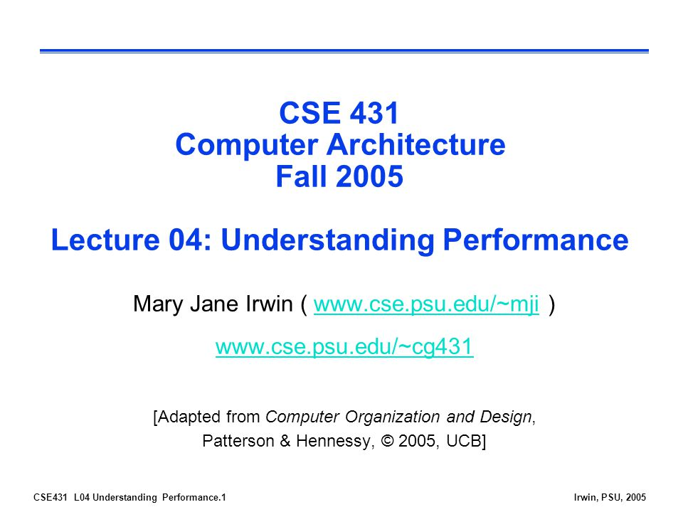 CSE431 L04 Understanding Performance.2Irwin, PSU, 2005 Indeed, the cost-performance ratio of the product will depend most heavily on the implementer, just as ease of use depends most heavily on the architect.