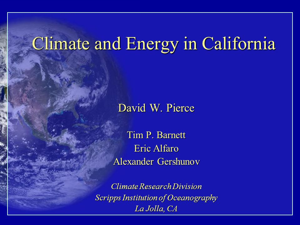 Climate and Energy in California David W. Pierce Tim P.