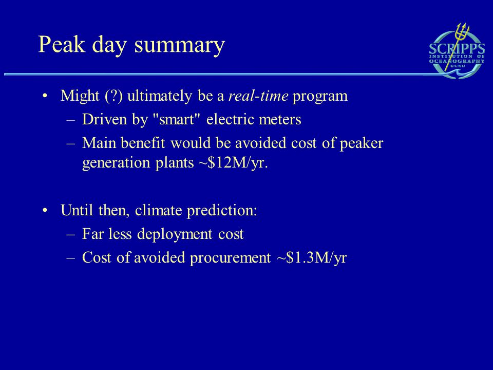 Peak day summary Might ( ) ultimately be a real-time program –Driven by smart electric meters –Main benefit would be avoided cost of peaker generation plants ~$12M/yr.