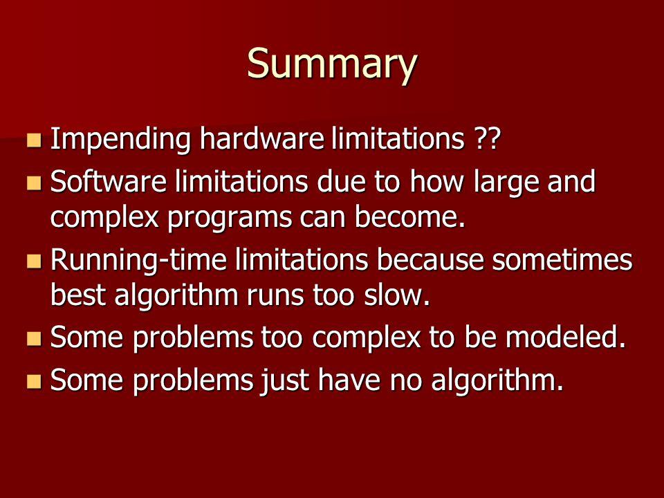 Summary Impending hardware limitations . Impending hardware limitations .