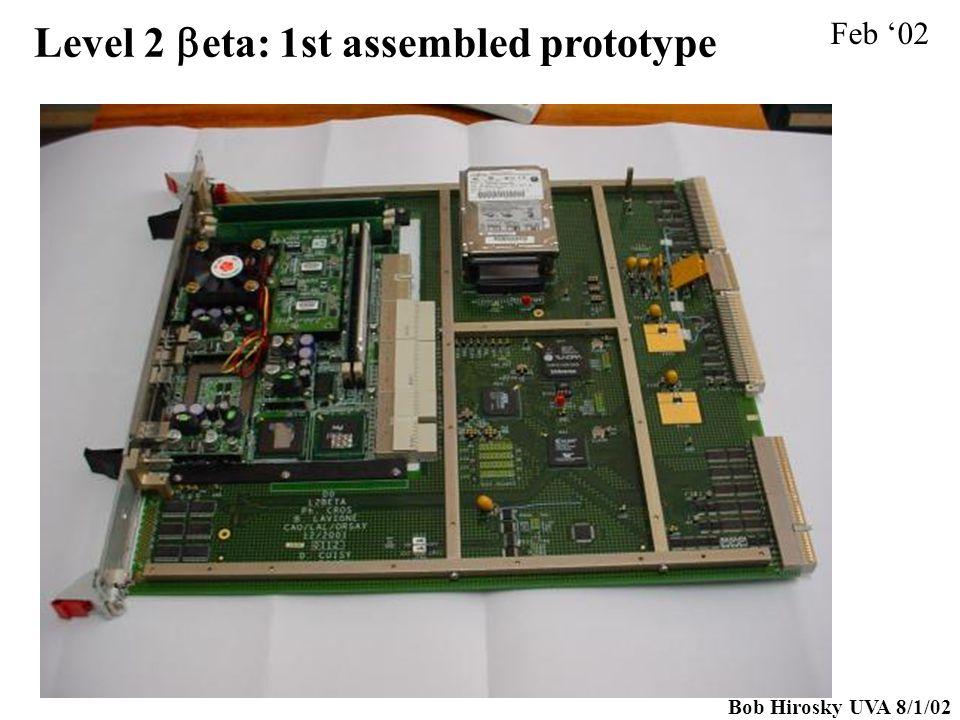 Bob Hirosky UVA 8/1/02 Level 2  eta: 1st assembled prototype Feb '02