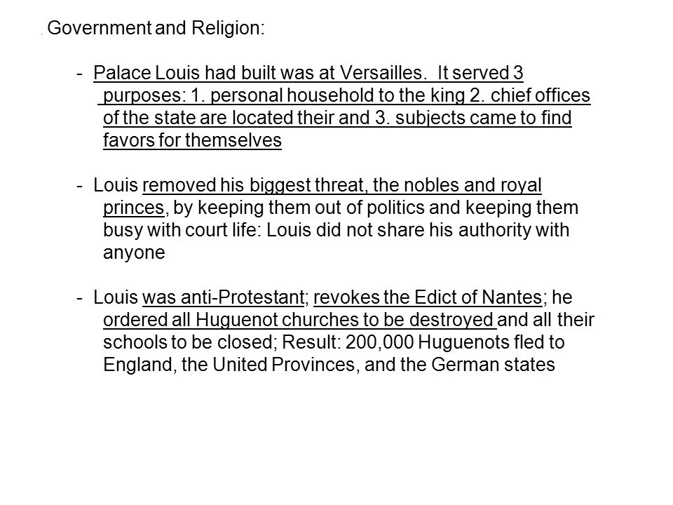 . Government and Religion: - Palace Louis had built was at Versailles. It served 3 purposes: 1. personal household to the king 2. chief offices of the