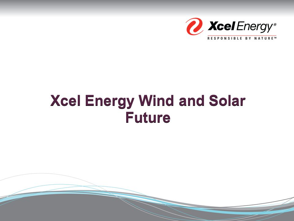 Xcel Energy Wind Farms Today PSCo – 1735MW SPS – 736MW NSP-MN – 1591MW Xcel Energy – 4062MW Xcel Energy manages output from 4.1GW (2972 turbines) of wind energy across the three operating companies (NSP-MN, PSCo, SPS) and seven states (CO, TX, NM, WY, MN, SD, ND) Forecast by end of 2011 Q3